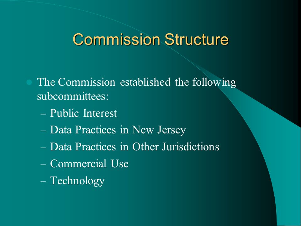 Commission Structure The Commission established the following subcommittees: Public Interest. Data Practices in New Jersey.
