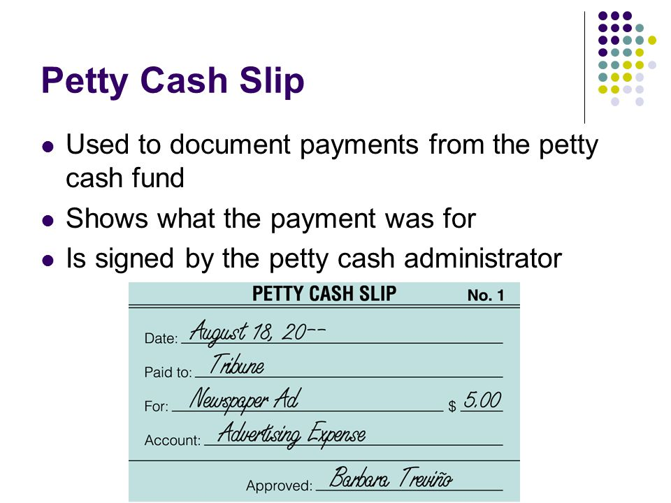 Petty Cash Slip Used to document payments from the petty cash fund