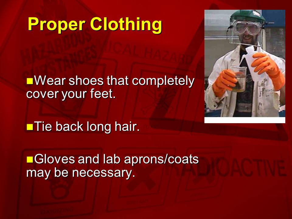 Proper Clothing Wear shoes that completely cover your feet.
