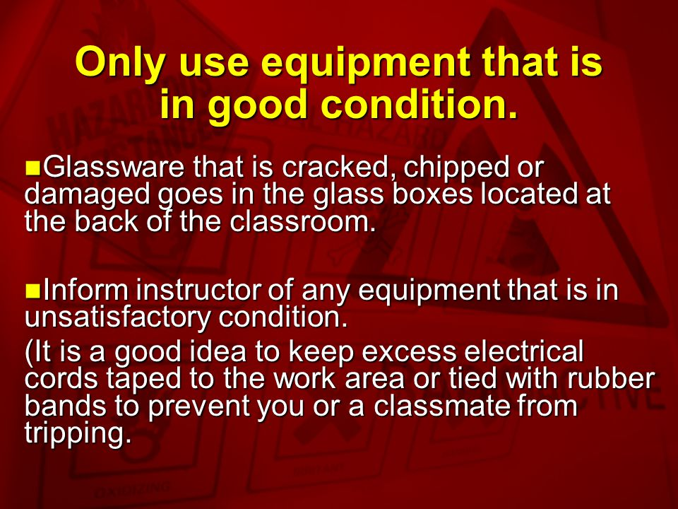 Only use equipment that is in good condition.