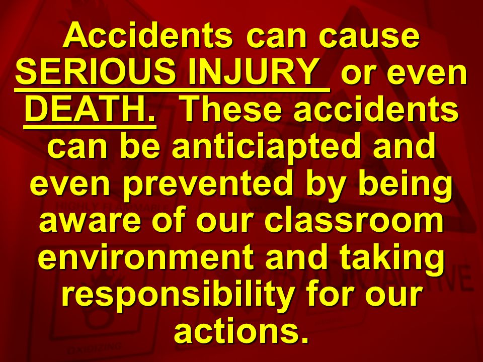 Accidents can cause SERIOUS INJURY or even DEATH