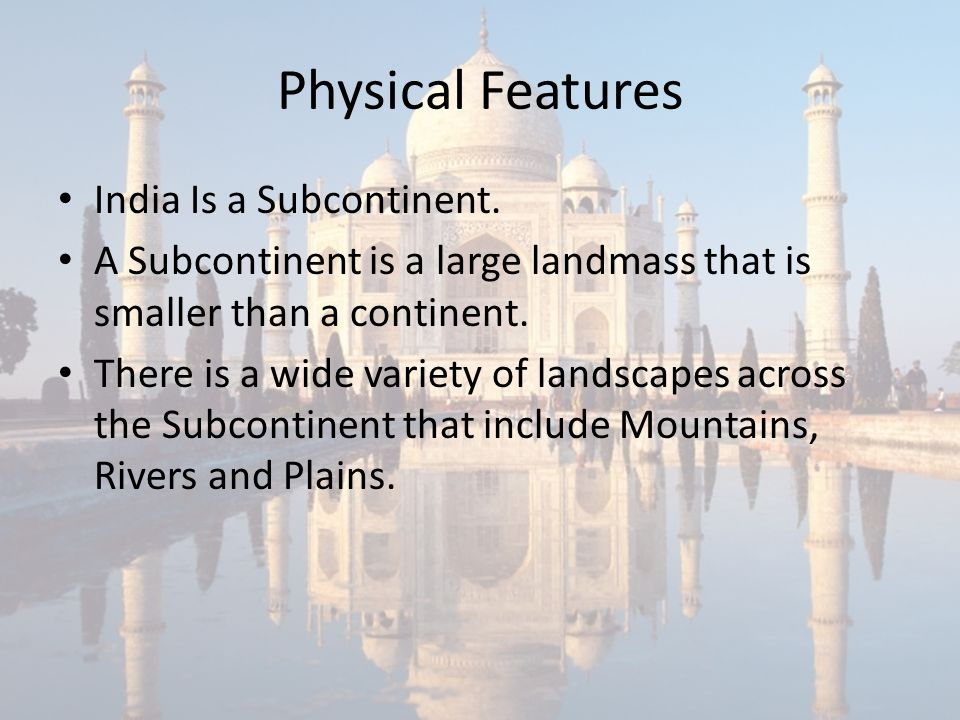 Physical Features India Is a Subcontinent.