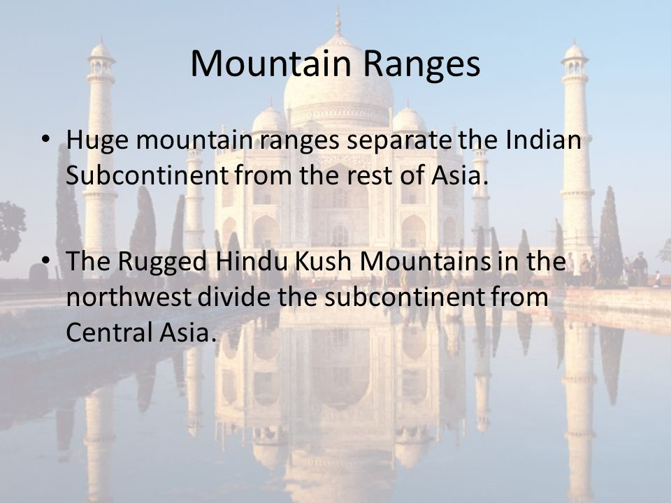 Mountain Ranges Huge mountain ranges separate the Indian Subcontinent from the rest of Asia.