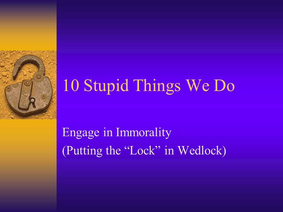 Engage in Immorality (Putting the Lock in Wedlock)
