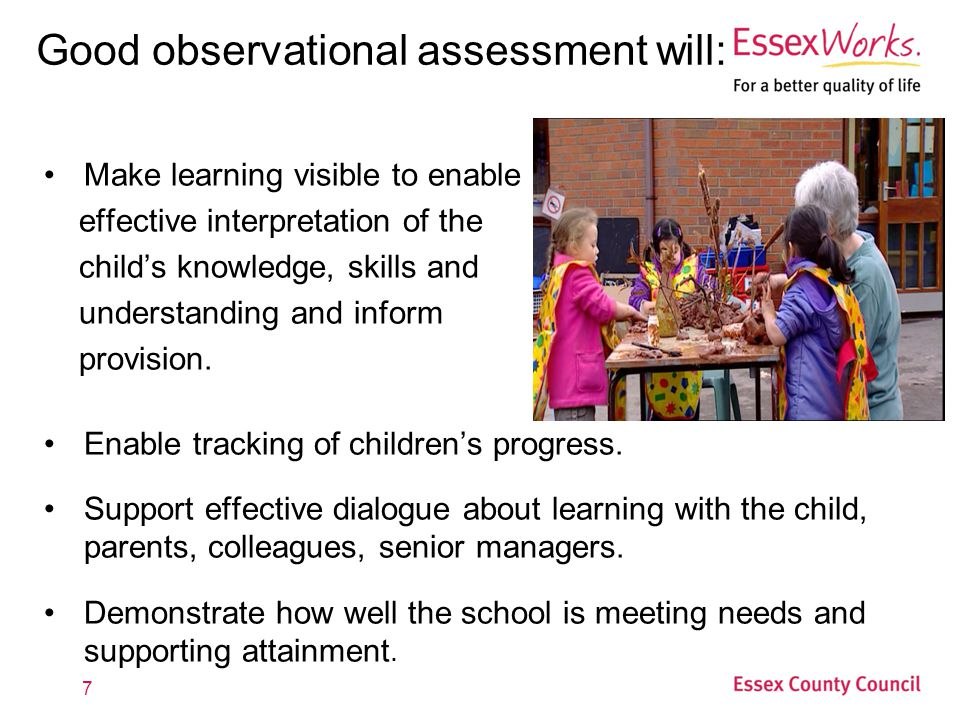 Good observational assessment will: