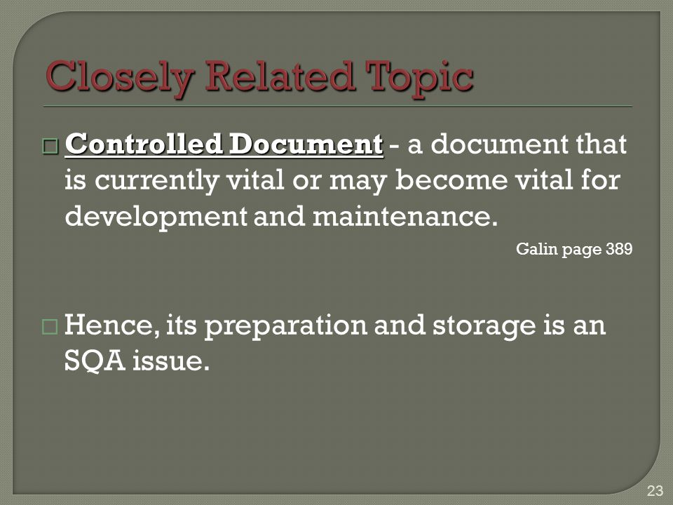 Closely Related Topic Controlled Document - a document that is currently vital or may become vital for development and maintenance.