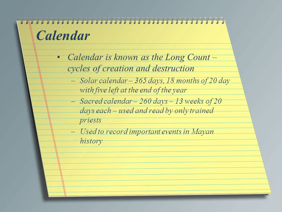 Calendar Calendar is known as the Long Count – cycles of creation and destruction.