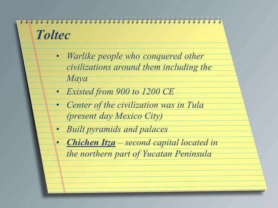 Toltec Warlike people who conquered other civilizations around them including the Maya. Existed from 900 to 1200 CE.