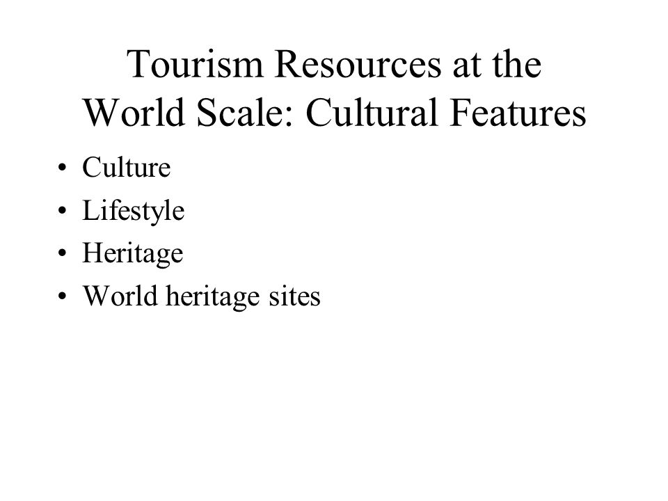 Tourism Resources at the World Scale: Cultural Features