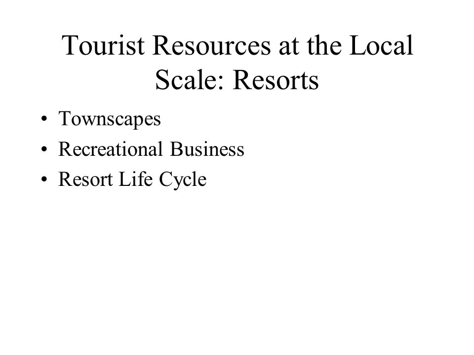 Tourist Resources at the Local Scale: Resorts