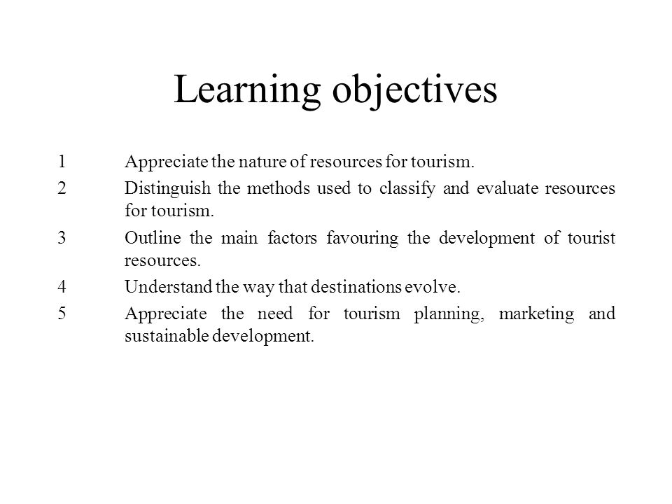 Learning objectives 1 Appreciate the nature of resources for tourism.