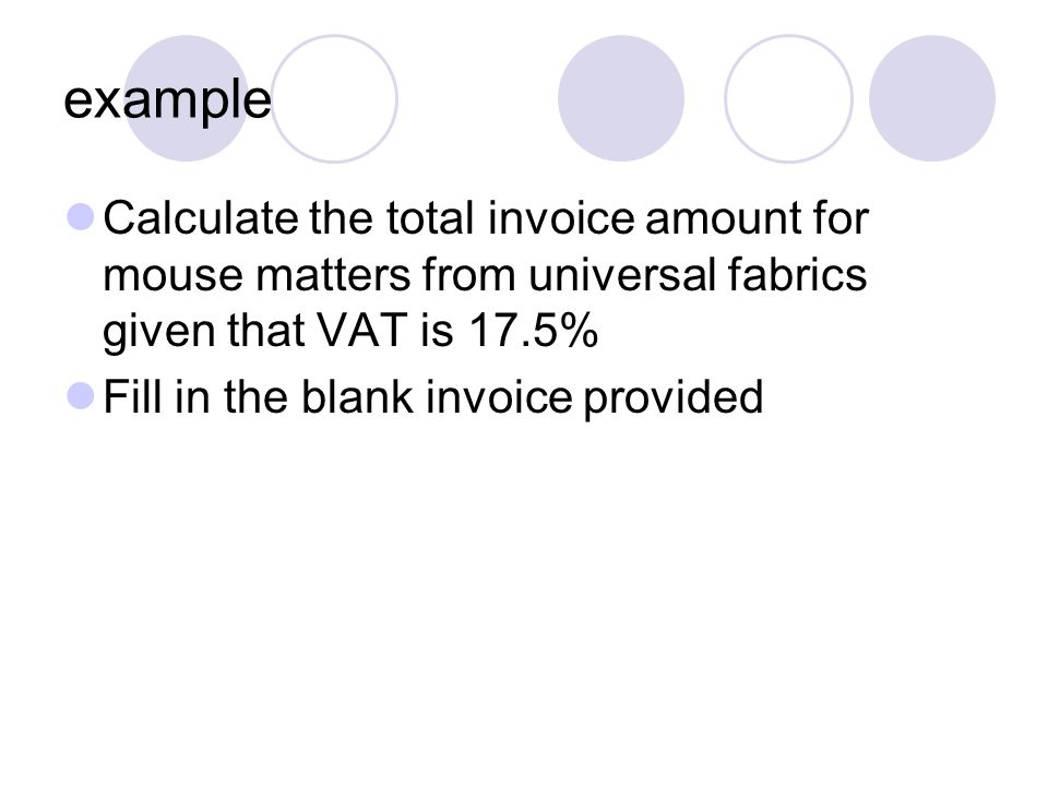 example Calculate the total invoice amount for mouse matters from universal fabrics given that VAT is 17.5%