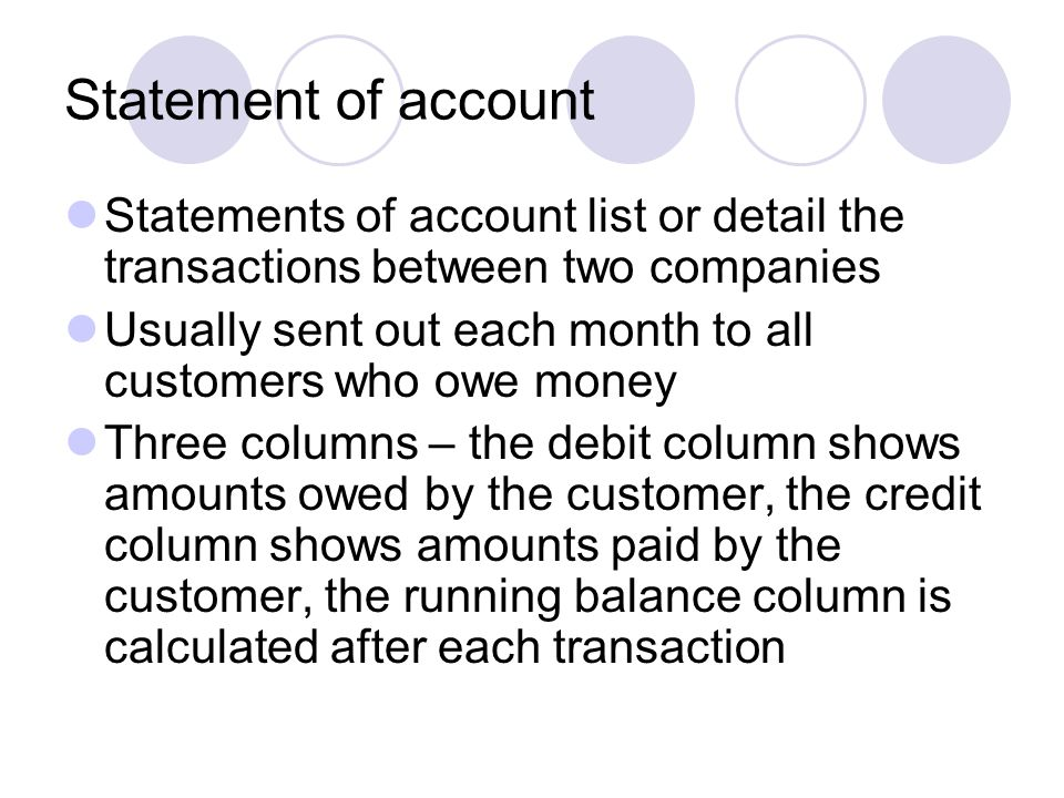 Statement of account Statements of account list or detail the transactions between two companies.