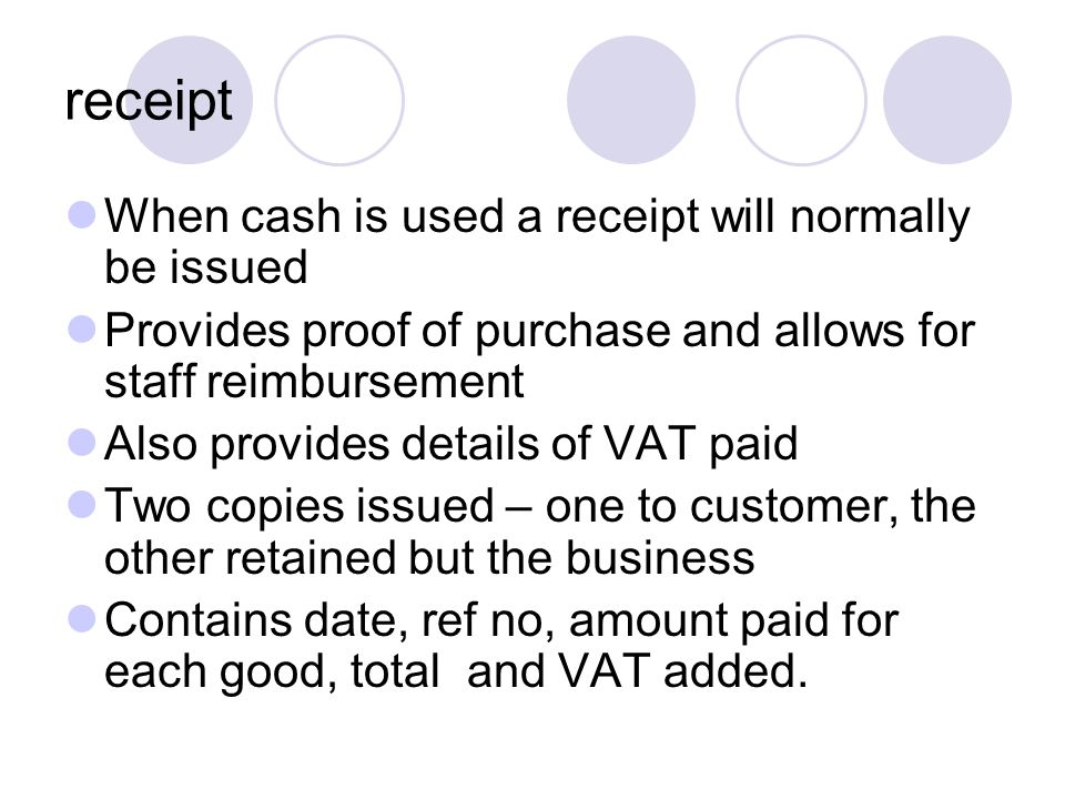 receipt When cash is used a receipt will normally be issued