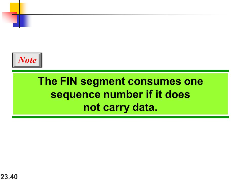 Note The FIN segment consumes one sequence number if it does not carry data.