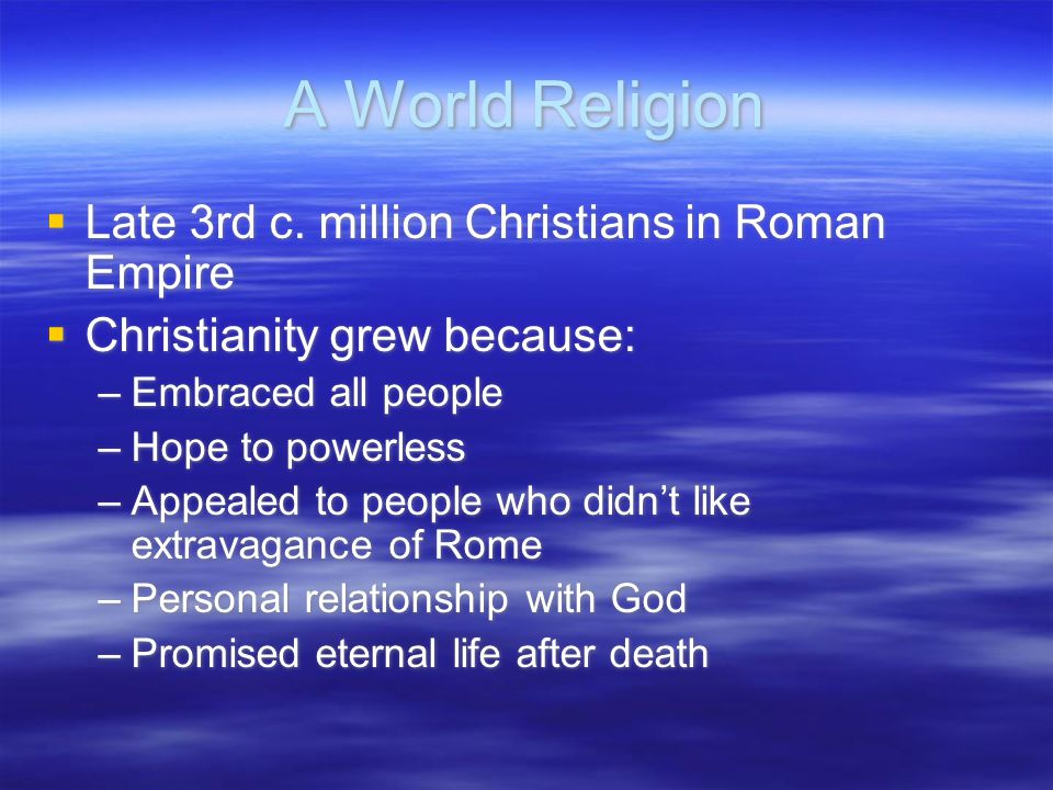 A World Religion Late 3rd c. million Christians in Roman Empire