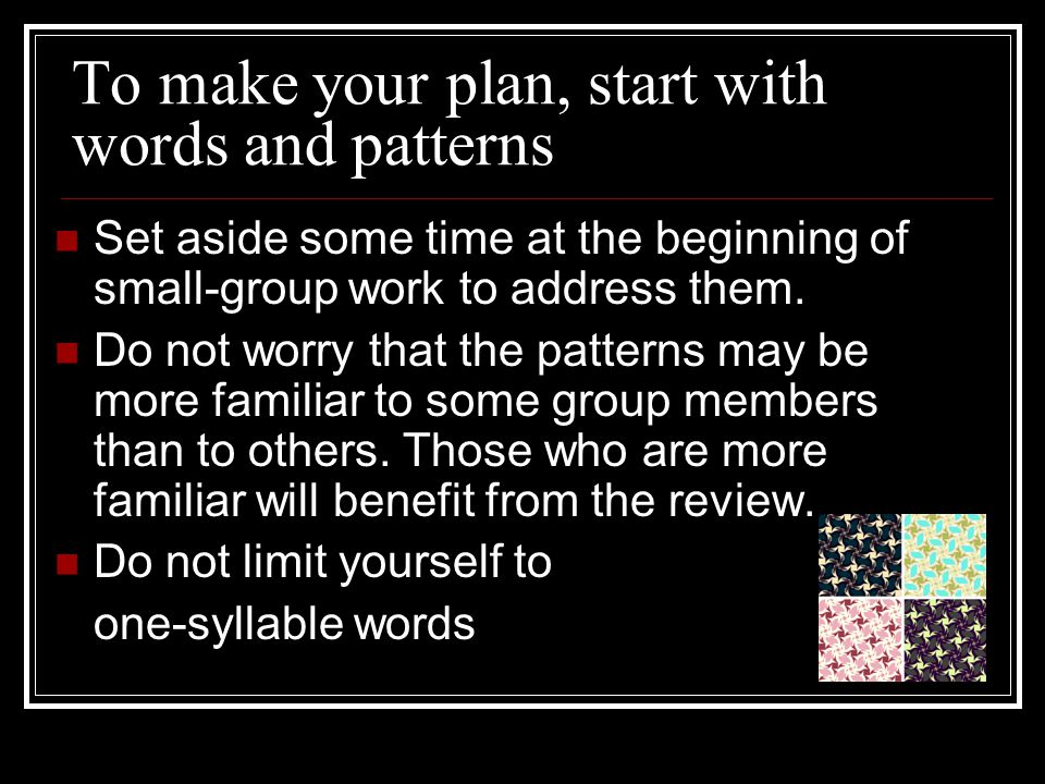 To make your plan, start with words and patterns