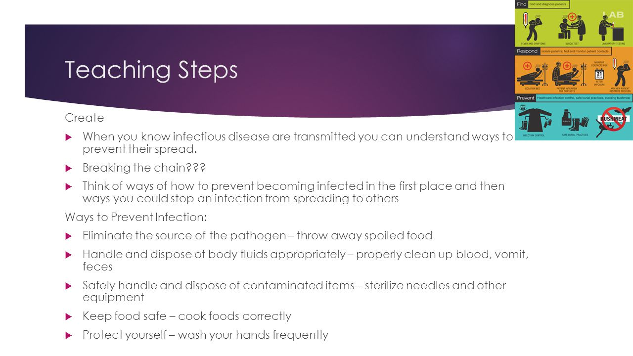 Teaching Steps Create. When you know infectious disease are transmitted you can understand ways to prevent their spread.