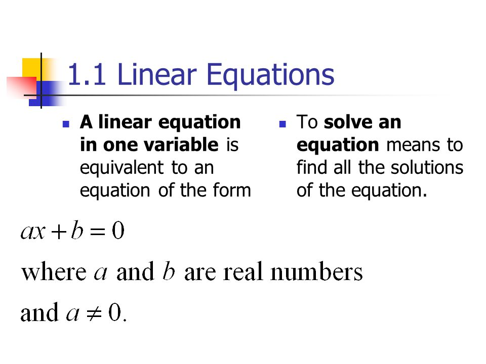 1.1 Linear Equations A linear equation in one variable is equivalent to an equation of the form.