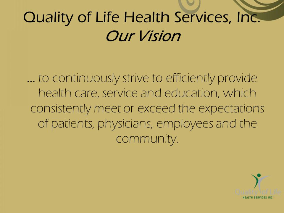 Quality of Life Health Services, Inc. Our Vision