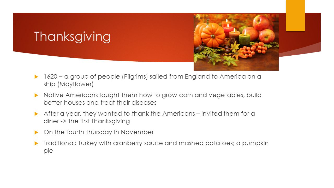 Thanksgiving 1620 – a group of people (Pilgrims) sailed from England to America on a ship (Mayflower)