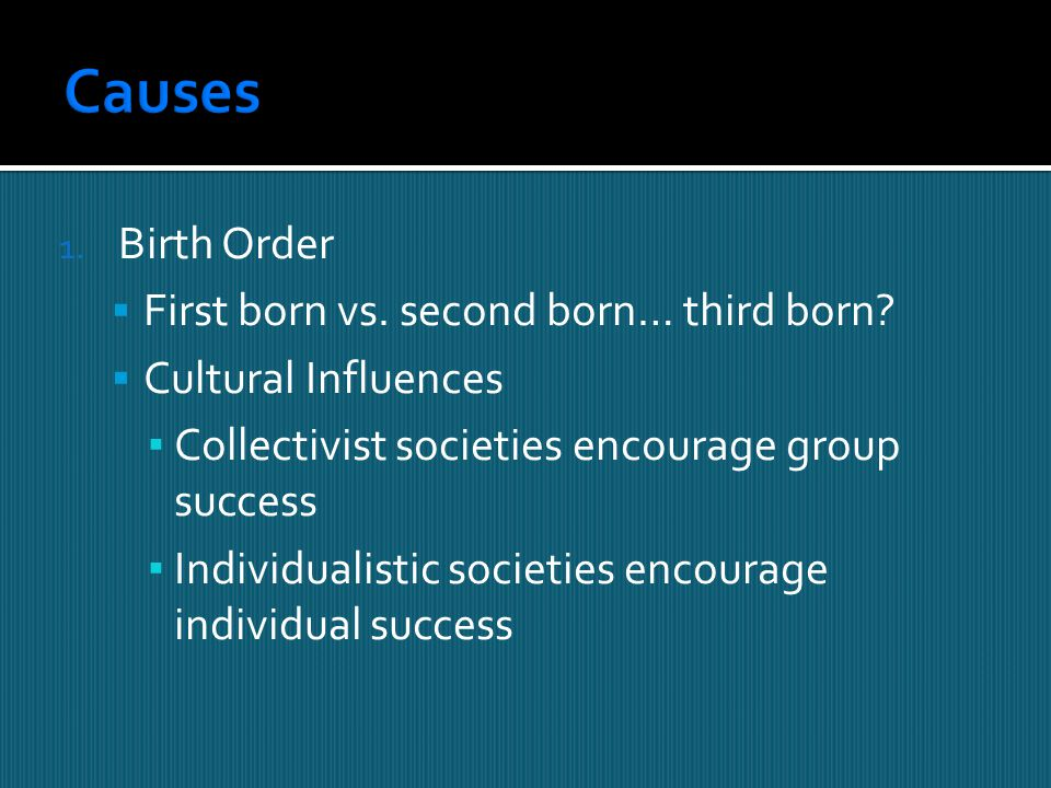 Causes Birth Order First born vs. second born… third born