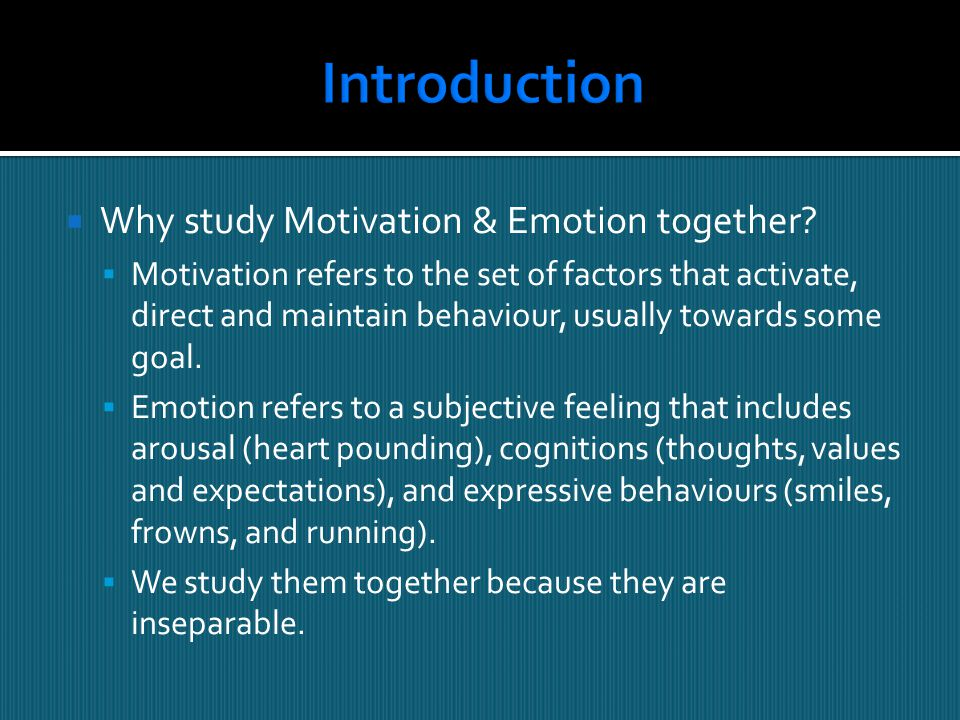 Introduction Why study Motivation & Emotion together