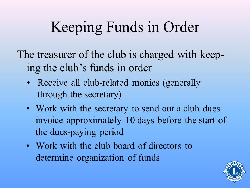 Keeping Funds in Order The treasurer of the club is charged with keep-ing the club's funds in order.