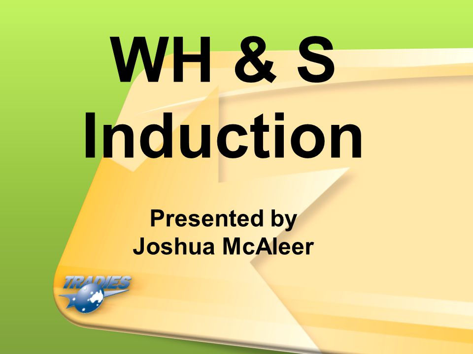 WH & S Induction Presented by Joshua McAleer