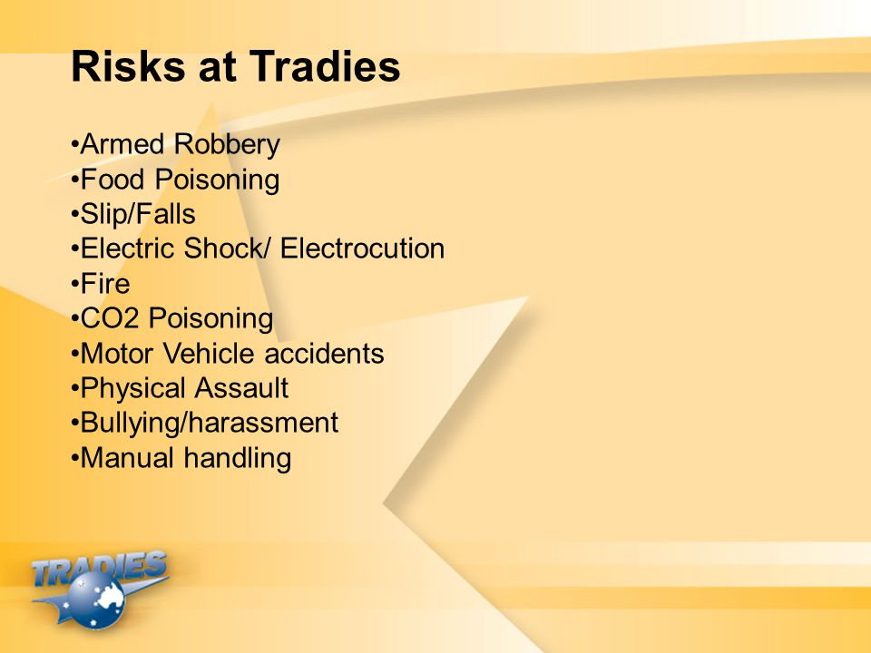 Risks at Tradies Armed Robbery Food Poisoning Slip/Falls