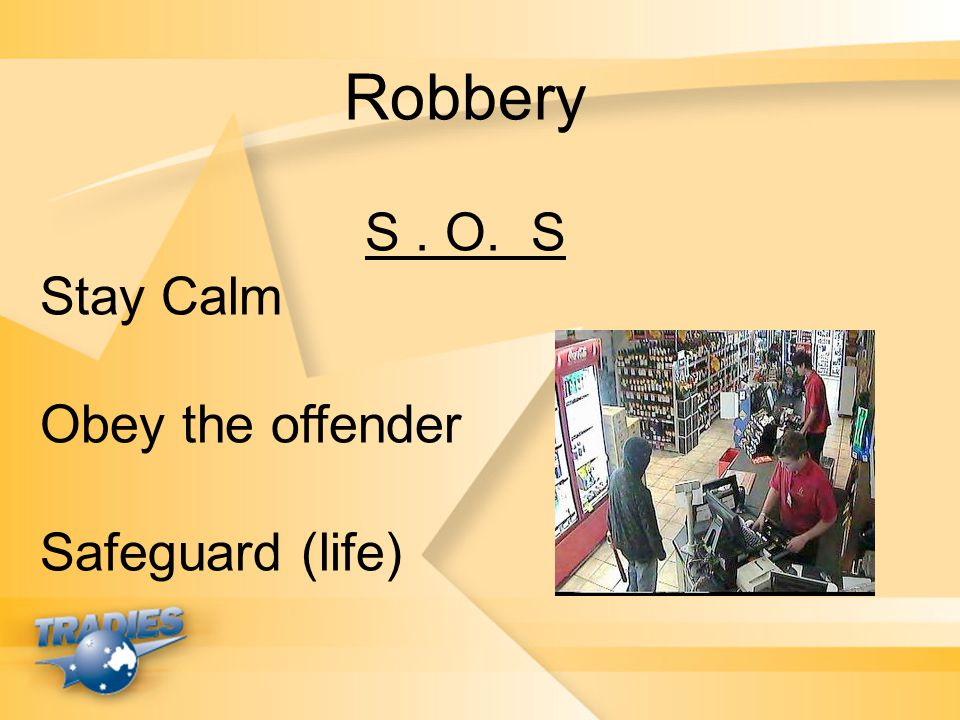 Robbery S . O. S Stay Calm Obey the offender Safeguard (life)