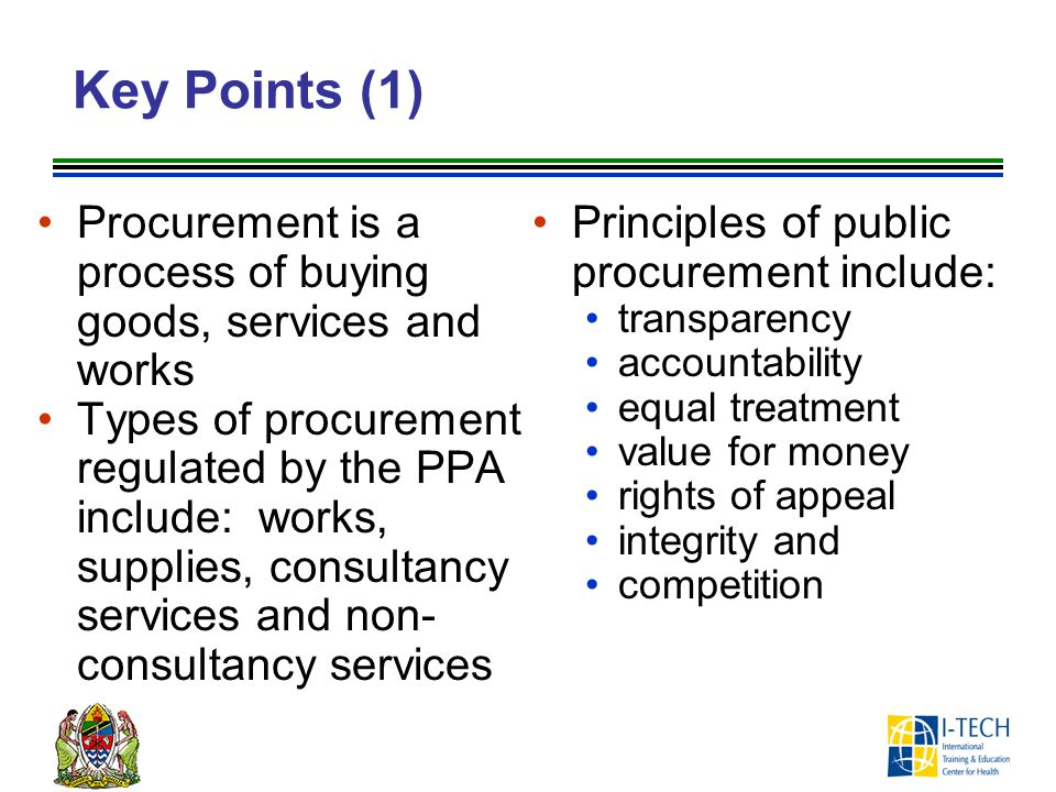 Key Points (1) Procurement is a process of buying goods, services and works. Principles of public procurement include: