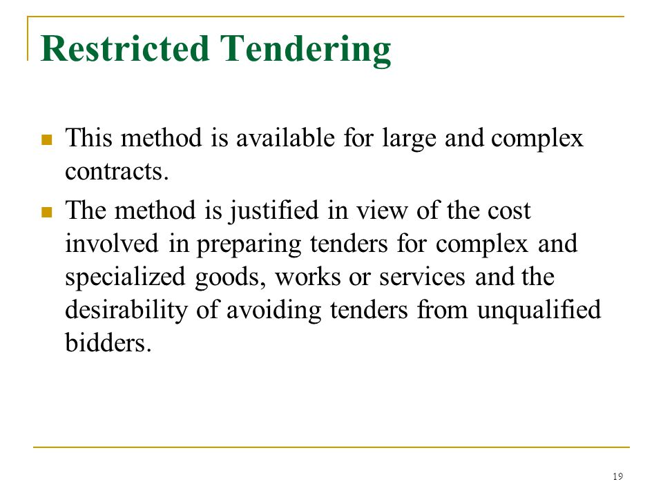 Restricted Tendering This method is available for large and complex contracts.