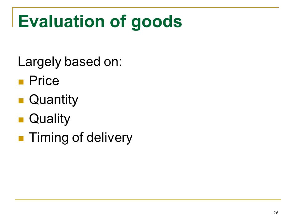 Evaluation of goods Largely based on: Price Quantity Quality