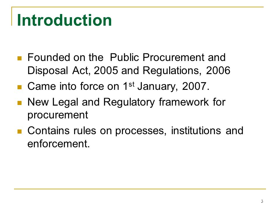Introduction Founded on the Public Procurement and Disposal Act, 2005 and Regulations, Came into force on 1st January,