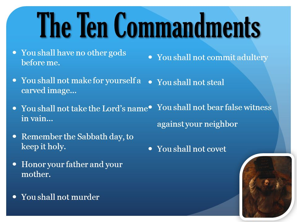 The Ten Commandments You shall have no other gods before me.