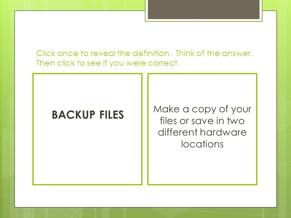 Make a copy of your files or save in two different hardware locations