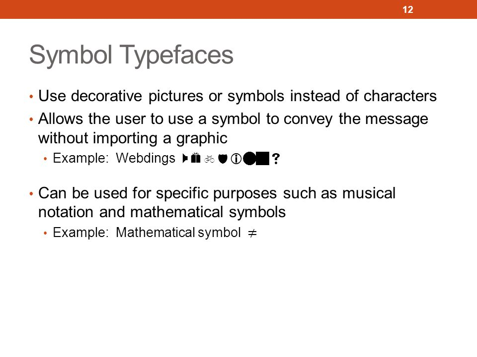 Symbol Typefaces Use decorative pictures or symbols instead of characters.