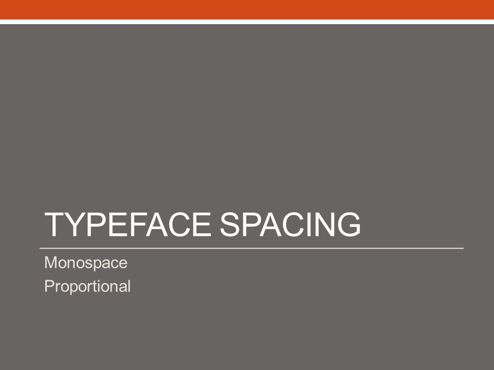 Typeface spacing Monospace Proportional