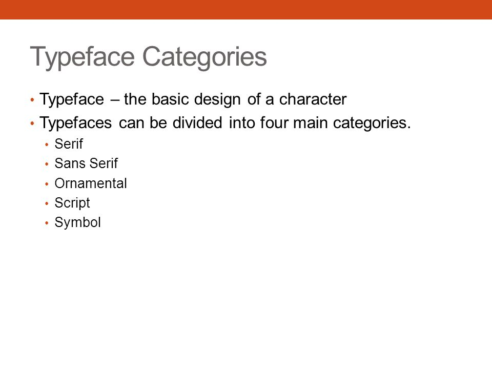 Typeface Categories Typeface – the basic design of a character