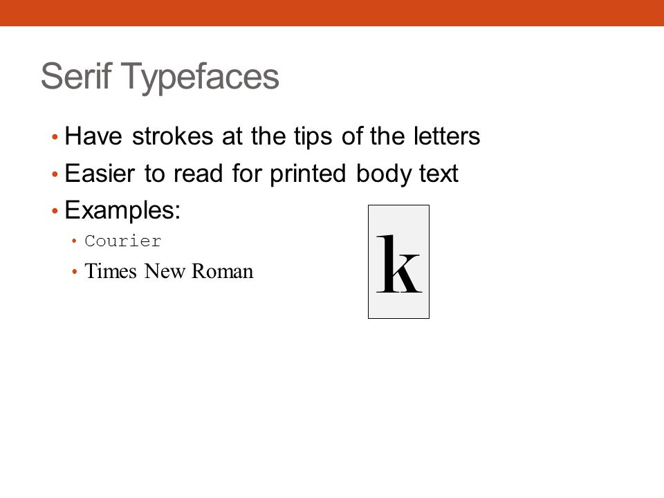 k Serif Typefaces Have strokes at the tips of the letters