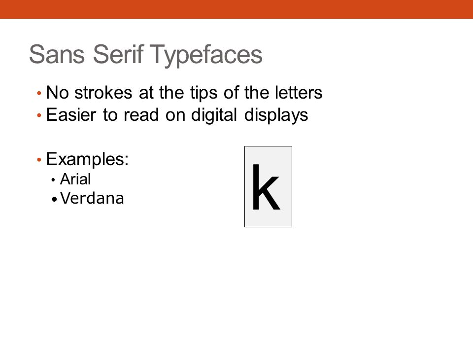 k Sans Serif Typefaces No strokes at the tips of the letters