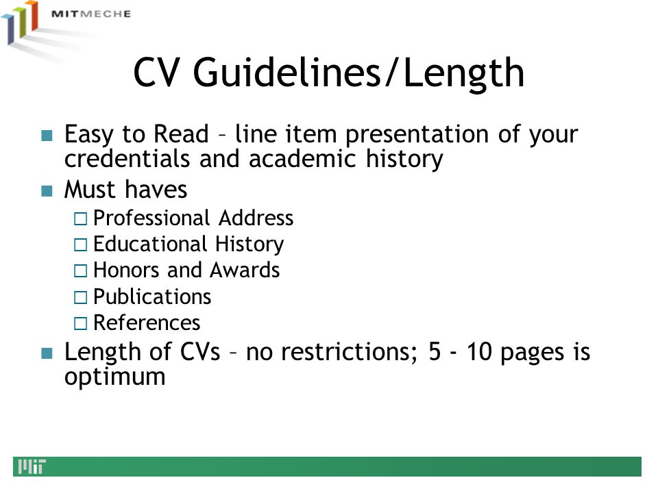 CV Guidelines/Length Easy to Read – line item presentation of your credentials and academic history.