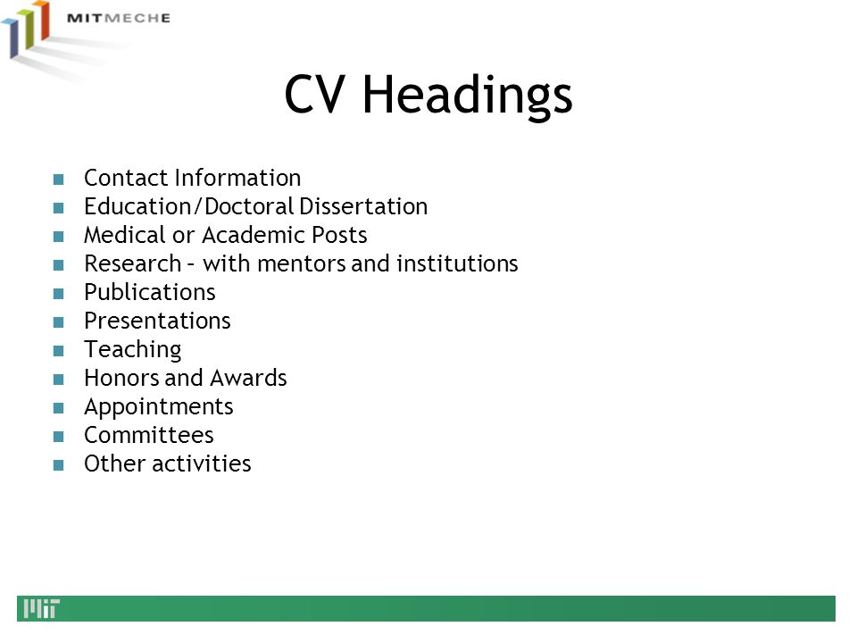 CV Headings Contact Information. Education/Doctoral Dissertation. Medical or Academic Posts. Research – with mentors and institutions.