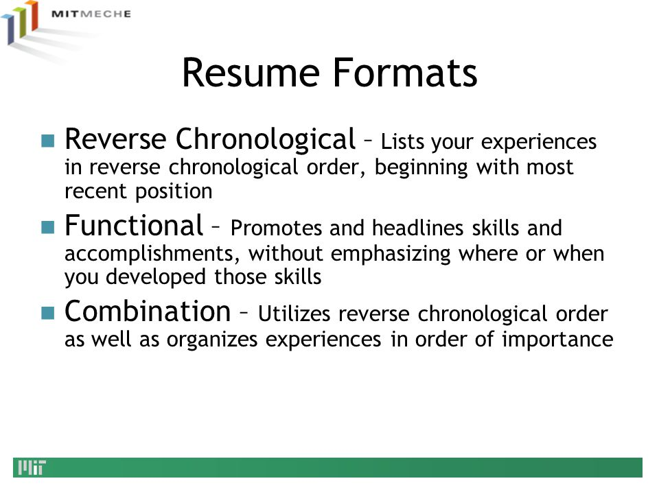 Resume Formats Reverse Chronological – Lists your experiences in reverse chronological order, beginning with most recent position.