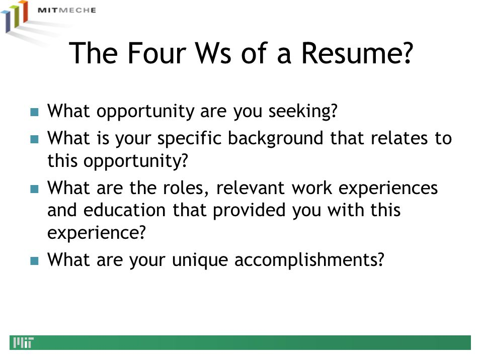 The Four Ws of a Resume What opportunity are you seeking