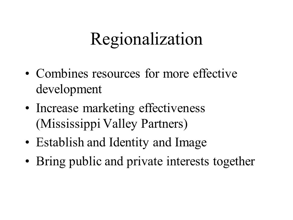 Regionalization Combines resources for more effective development
