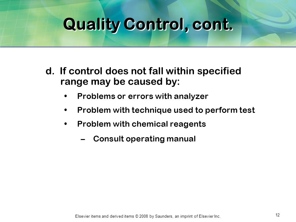 Quality Control, cont. d. If control does not fall within specified range may be caused by: Problems or errors with analyzer.