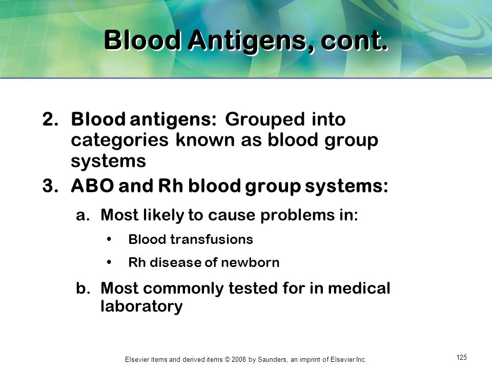 Blood Antigens, cont. Blood antigens: Grouped into categories known as blood group systems. ABO and Rh blood group systems: