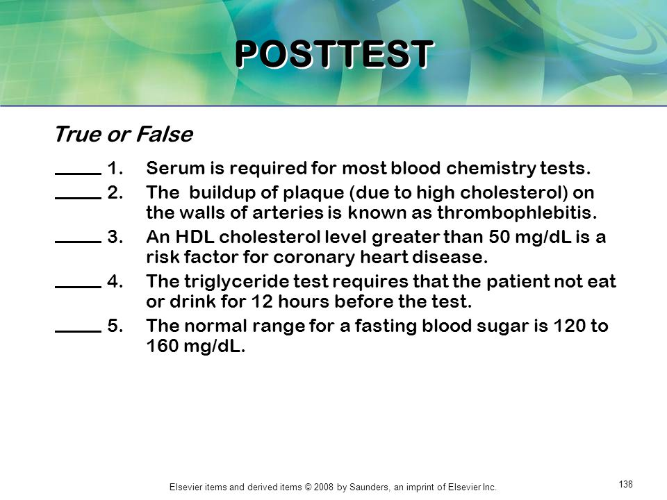 POSTTEST True or False. Serum is required for most blood chemistry tests.
